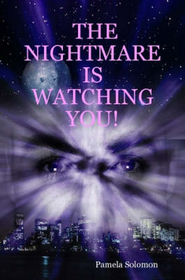THE Nightmare is Watching You! by Pamela Solomon