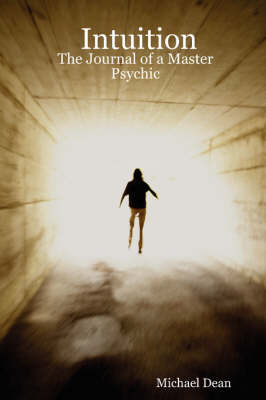 Intuition The Journal of a Master Psychic by Michael Dean