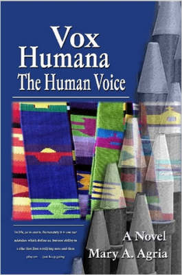 Vox Humana The Human Voice by Mary, A. Agria