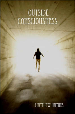Outside Consciousness by Matthew Haynes