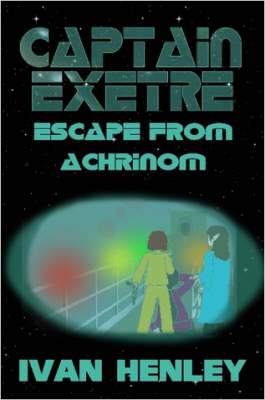 Captain Exetre Escape From Achrinom by Ivan, Henley