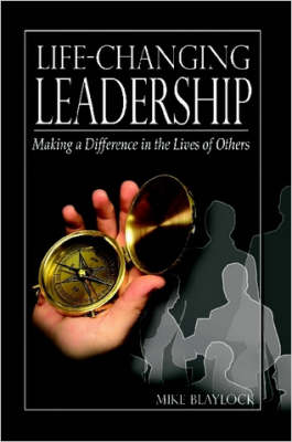 Life-Changing Leadership Making a Difference in the Lives of Others by Mike, Blaylock