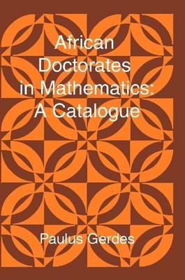 African Doctorates in Mathematics. A Catalogue by Paulus (Universidad Pedagogica Nacional Mexico) Gerdes