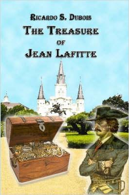 The Treasure of Jean Lafitte by Ricardo Dubois