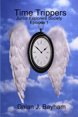 Time Trippers - Junior Explorers Society Episode 1 by Dalan, J. Bayham