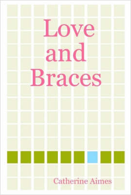 Love and Braces by Catherine Aimes