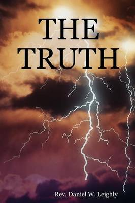 THE Truth by Rev. Daniel W. Leighly