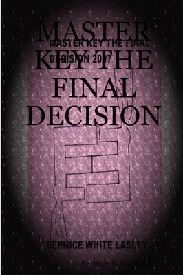 Master Key the Final Decision by Bernice White Lasley