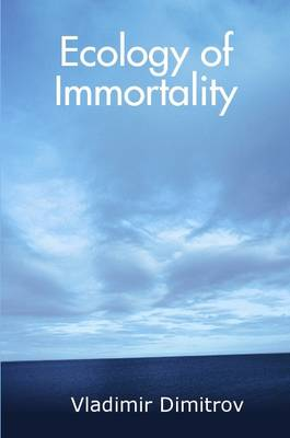 Ecology of Immortality by Vladimir Dimitrov