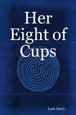 Her Eight of Cups by Leah Derry