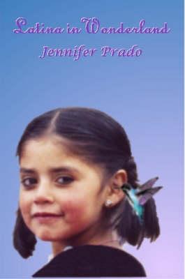 Latina in Wonderland by Jennifer Prado