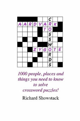 Aardvark to Zygote: 1000 People, Places and Things You Need to Know to Solve Crossword Puzzles! by Richard Showstack