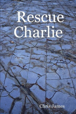 Rescue Charlie by Chris James