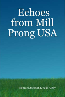 Echoes from Mill Prong USA by Samuel Jackson (Jack) Autry