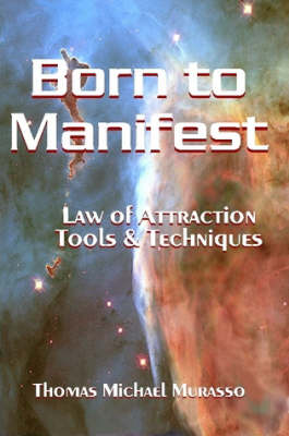 Born to Manifest, Law of Attraction Tools and Techniques by Thomas Murasso