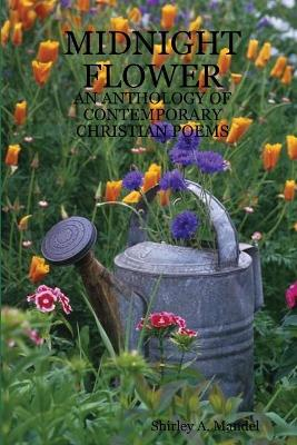 Midnight Flower An Anthology of Contemporary Christian Poems by Shirley A. Mandel