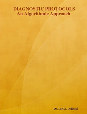 Diagnostic Protocols An Algorithmic Approach by Dr. Lori A. Dolinski