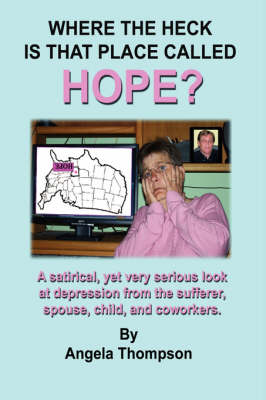 Where the Heck is That Place Called HOPE? by Angela Thompson