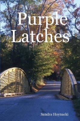 Purple Latches by Sandra Hoynacki