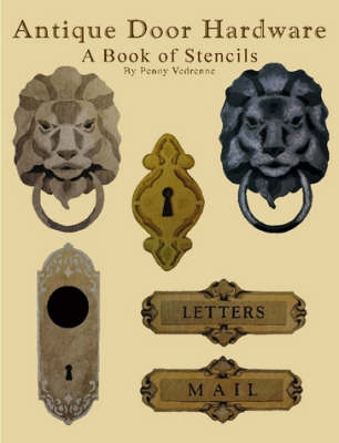Antique Door Hardware A Book of Stencils by Penny Vedrenne