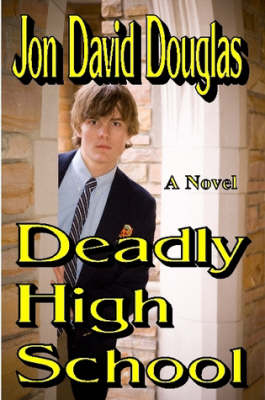 Deadly High School by Jon David Douglas