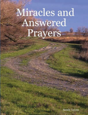 Miracles and Answered Prayers by Sandy Lyons