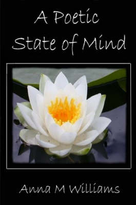 A Poetic State of Mind by Anna M Williams