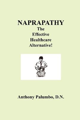 Naprapathy, The Effective Healthcare Alternative by D.N., Anthony Palumbo