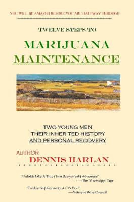 The Twelve Steps To MARIJUANA MAINTENANCE by Dennis Harlan