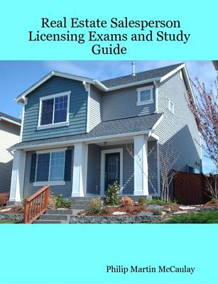 Real Estate Salesperson Licensing Exams and Study Guide by Philip Martin McCaulay