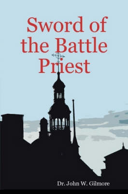 Sword of the Battle Priest by Dr. John W. Gilmore