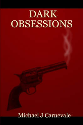 Dark Obsessions by Michael J Carnevale