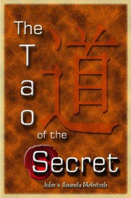 The Tao of The Secret by John & Ananda McIntosh
