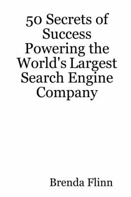 50 Secrets of Success Powering the World's Largest Search Engine Company by Brenda Flinn
