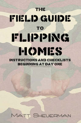 The Field Guide to Flipping Homes by Matt Sheuerman