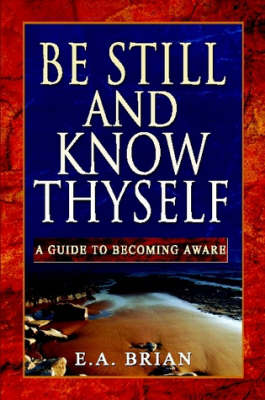 Be Still and Know Thyself by E. A. BRIAN