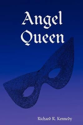 Angel Queen by Richard R. Kennedy