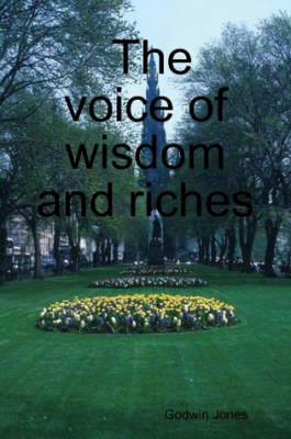 The Voice of Wisdom and Riches by Godwin Jones