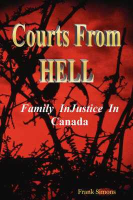 Courts From Hell - Family InJustice in Canada by Frank Simons