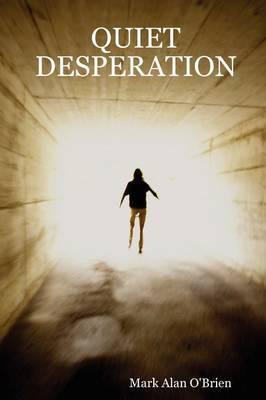 Quiet Desperation by Mark Alan O'Brien