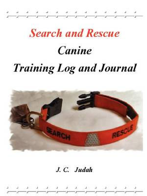 Search and Rescue Canine - Training Log and Journal by J. C. Judah