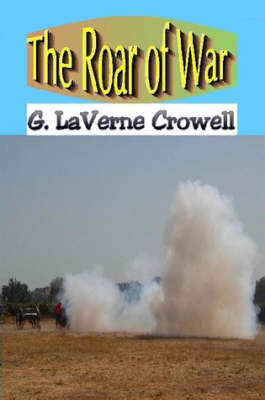 The Roar of War by G. LaVerne Crowell