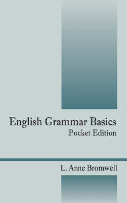 English Grammar Basics Pocket Edition by L Anne Bromwell