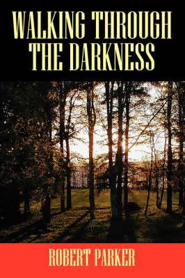 Walking Through the Darkness by Robert Parker