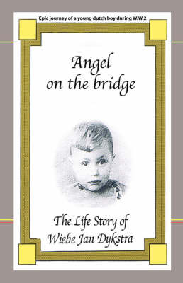 Angel on the Bridge Life Story by Wiebe Jan Dykstra