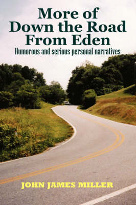 More of Down the Road from Eden Humorous and Serious Personal Narratives by John James Miller