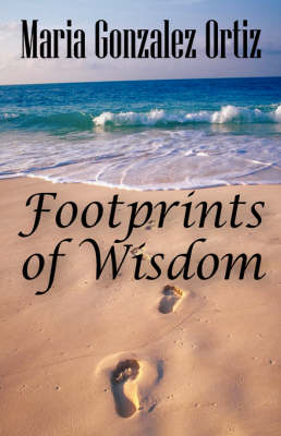 Footprints of Wisdom A Memoir by Maria Gonzalez Ortiz