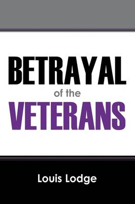 Betrayal of the Veterans by Louis Lodge