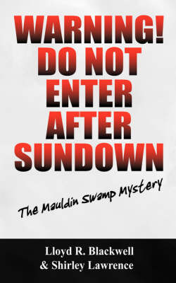 Warning! Do Not Enter After Sundown The Mauldin Swamp Mystery by Lloyd R Blackwell