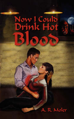 Now I Could Drink Hot Blood by A R Moler